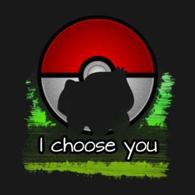 Pokemon - I choose you - Bulbasaur version