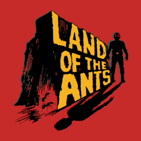 Land of the Ants!